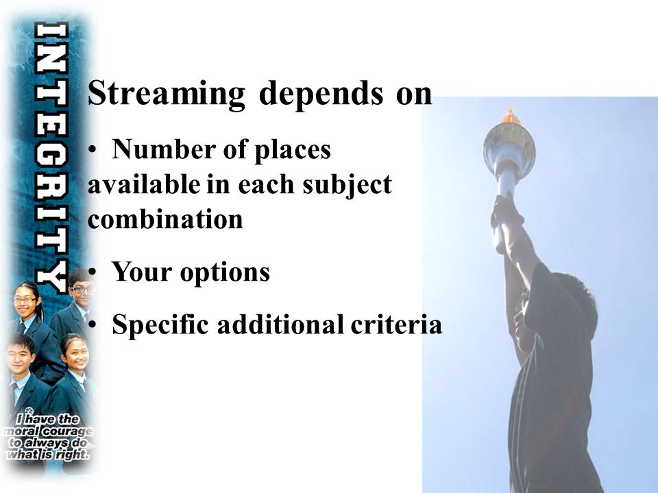 Streaming depends on Number of places available in each subject combination Your options Specific additional criteria