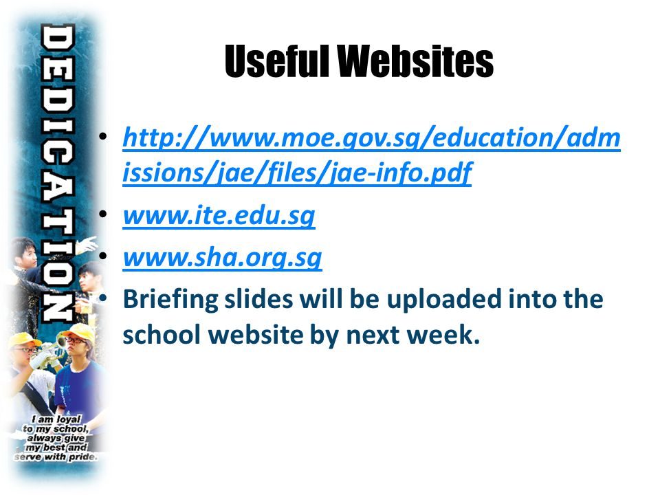 Useful Websites http://www.moe.gov.sg/education/adm issions/jae/files/jae-info.pdf http://www.moe.gov.sg/education/adm issions/jae/files/jae-info.pdf