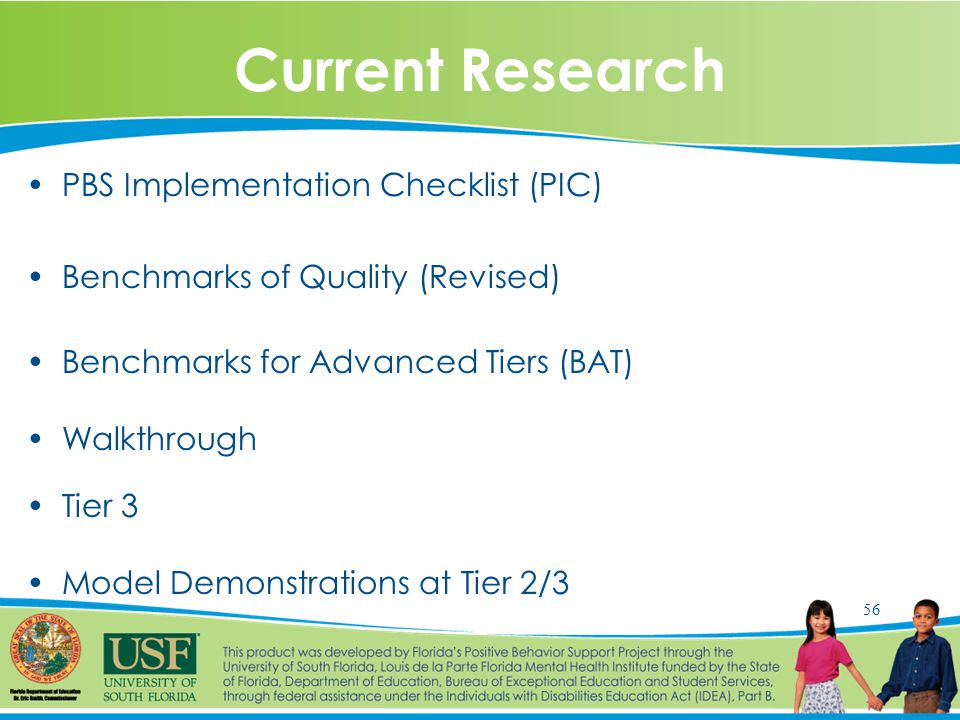 56 Current Research PBS Implementation Checklist (PIC) Benchmarks of Quality (Revised) Benchmarks for Advanced Tiers (BAT) Walkthrough Tier 3 Model Demonstrations at Tier 2/3