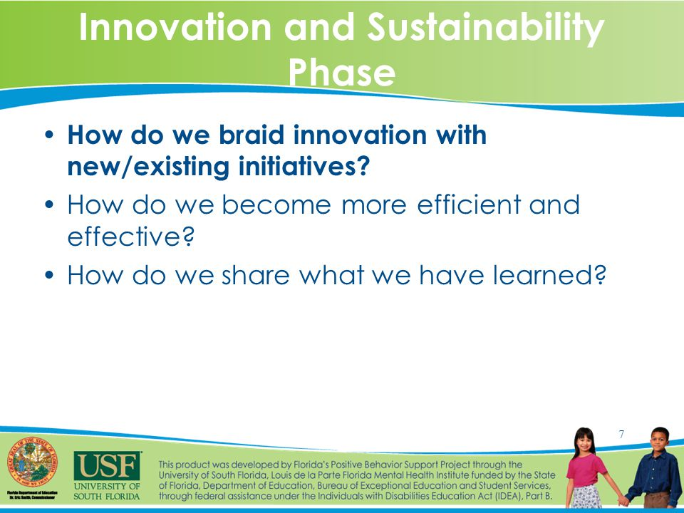 7 Innovation and Sustainability Phase How do we braid innovation with new/existing initiatives.