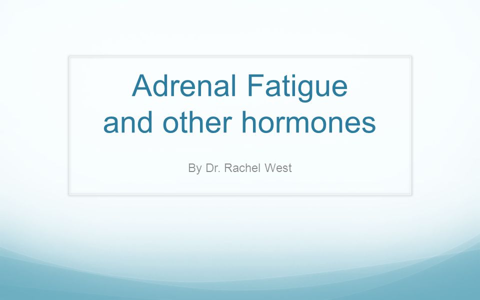 Adrenal Fatigue and other hormones By Dr. Rachel West