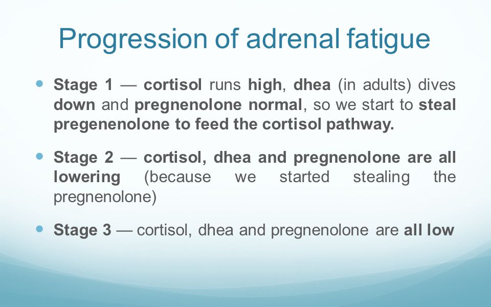 Progression of adrenal fatigue Stage 1 — cortisol runs high, dhea (in adults) dives down and pregnenolone normal, so we start to steal pregenenolone t