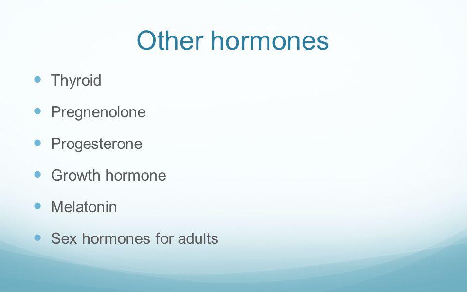 Other hormones Thyroid Pregnenolone Progesterone Growth hormone Melatonin Sex hormones for adults