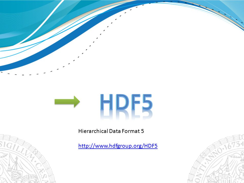 Hierarchical Data Format 5 http://www.hdfgroup.org/HDF5