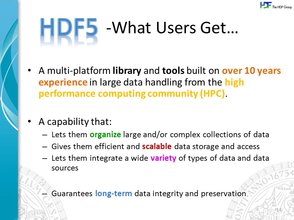 -What Users Get… A multi-platform library and tools built on over 10 years experience in large data handling from the high performance computing community (HPC).