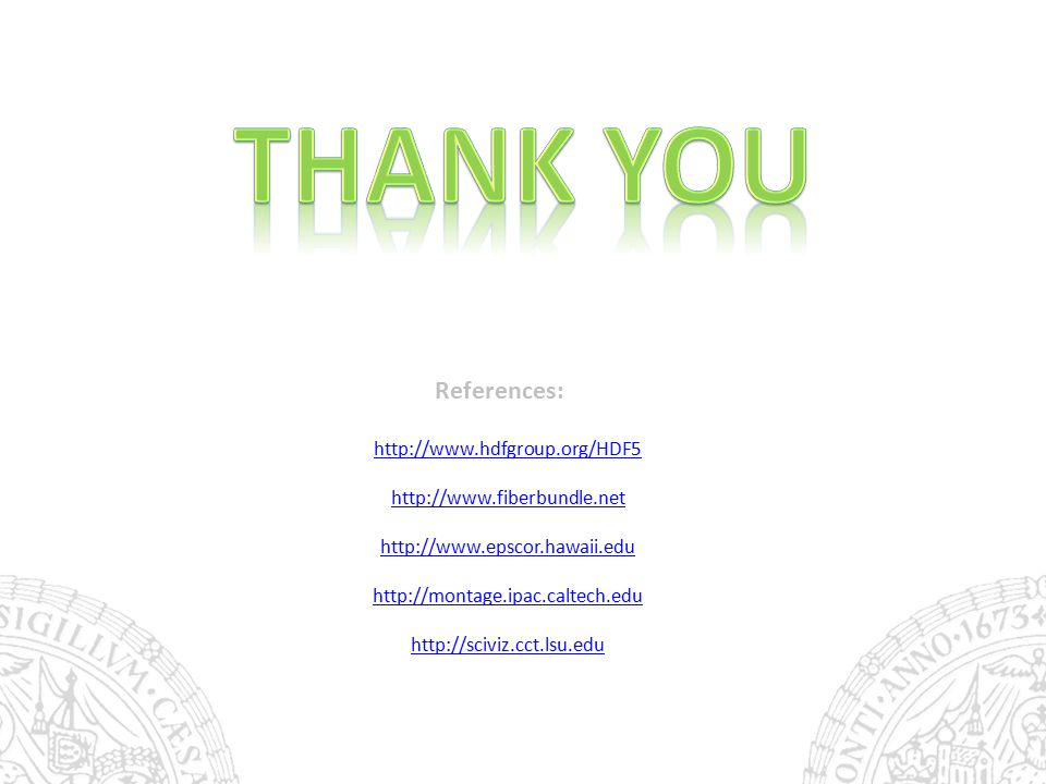 References: http://www.hdfgroup.org/HDF5 http://www.fiberbundle.net http://www.epscor.hawaii.edu http://montage.ipac.caltech.edu http://sciviz.cct.lsu