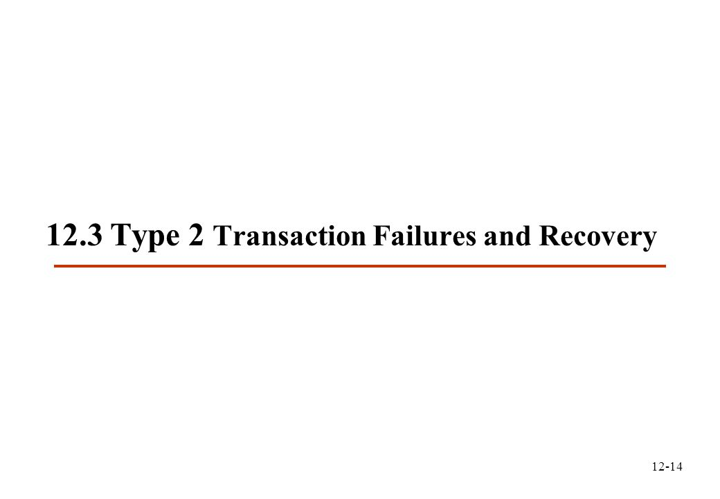 12-14 12.3 Type 2 Transaction Failures and Recovery
