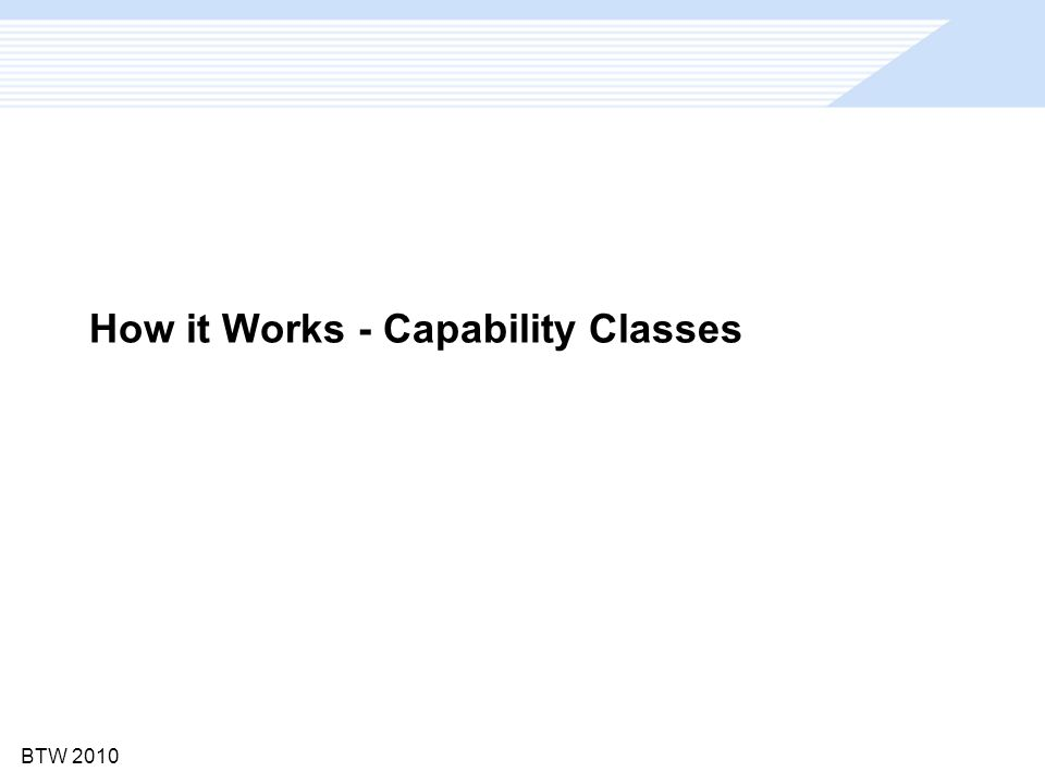 BTW 2010 How it Works - Capability Classes