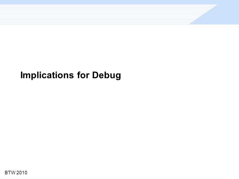 BTW 2010 Implications for Debug