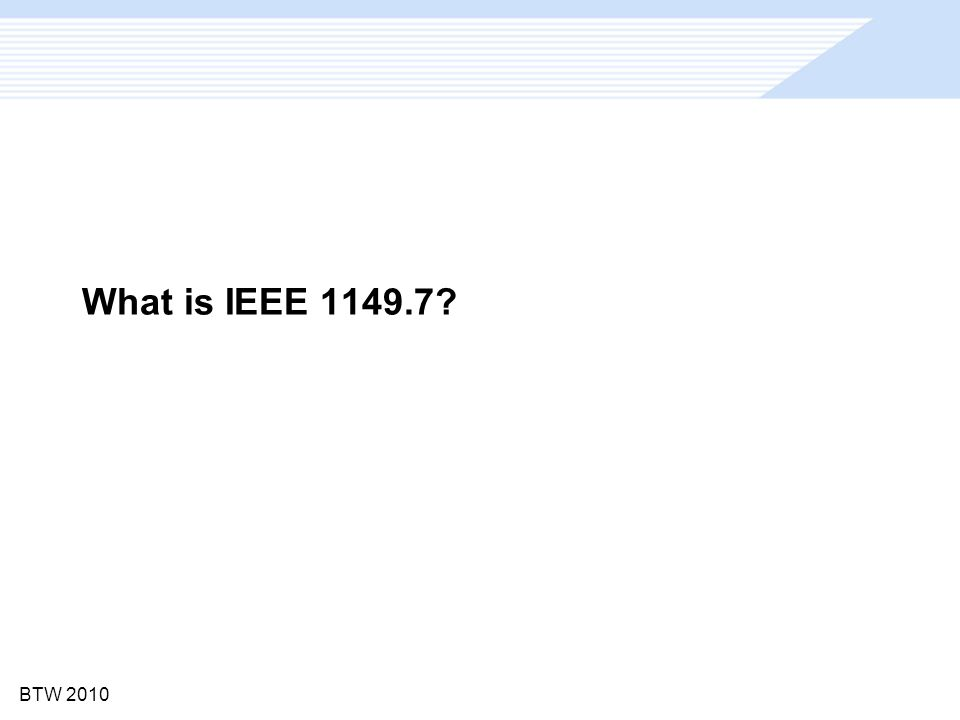 BTW 2010 6 What is IEEE 1149.7 .
