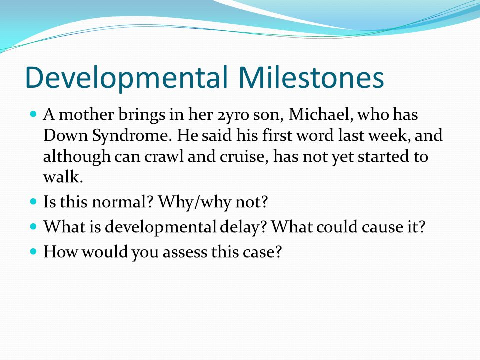 Developmental Milestones A mother brings in her 2yro son, Michael, who has Down Syndrome.