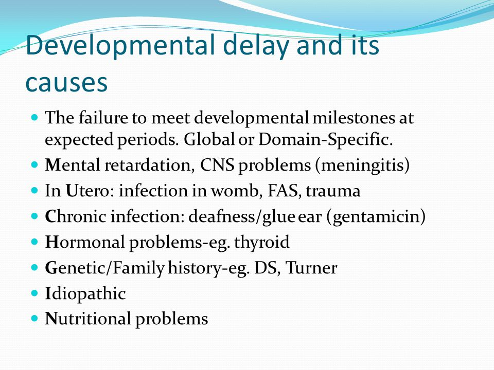 Developmental delay and its causes The failure to meet developmental milestones at expected periods.