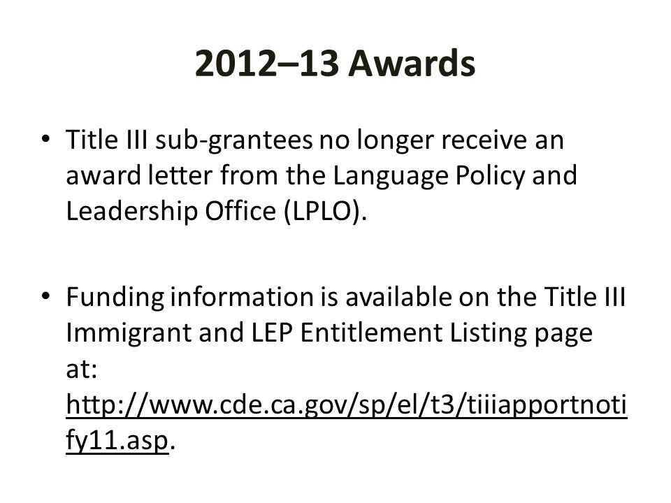 2012–13 Awards Title III sub-grantees no longer receive an award letter from the Language Policy and Leadership Office (LPLO).