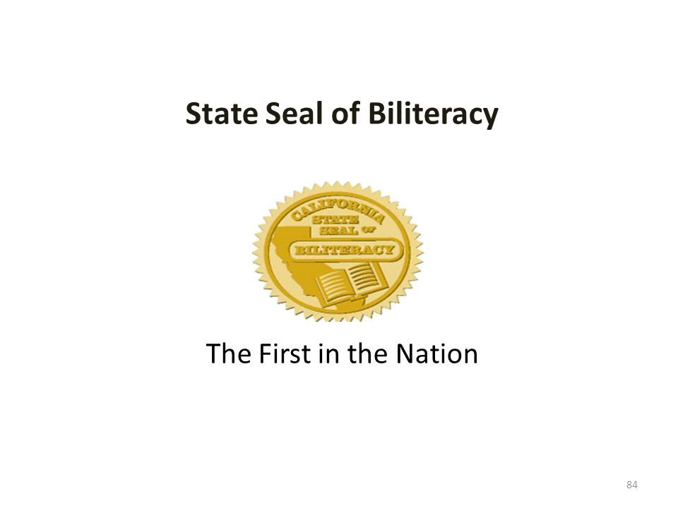 84 State Seal of Biliteracy The First in the Nation