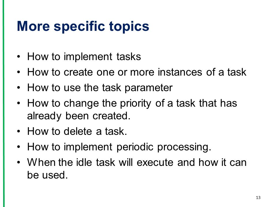 More specific topics How to implement tasks How to create one or more instances of a task How to use the task parameter How to change the priority of