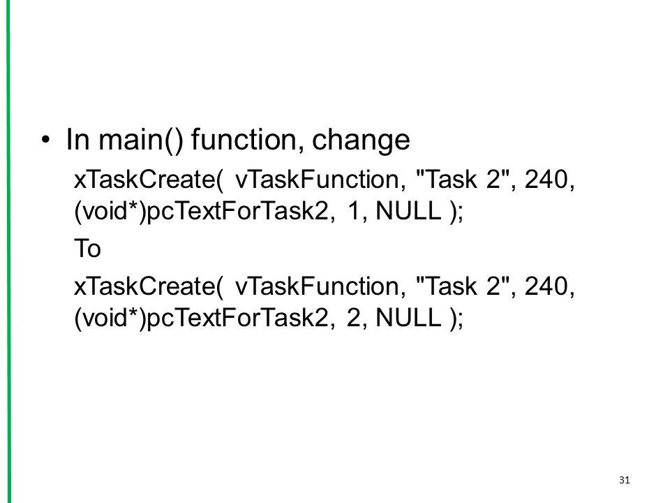In main() function, change xTaskCreate( vTaskFunction,