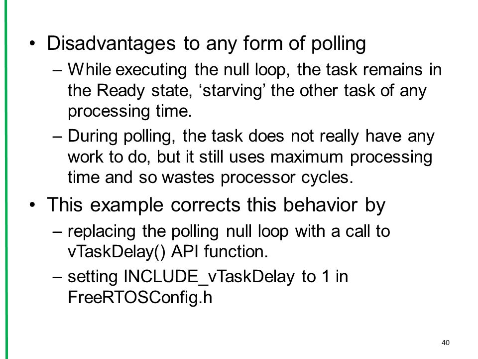 Disadvantages to any form of polling –While executing the null loop, the task remains in the Ready state, 'starving' the other task of any processing