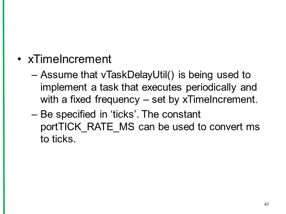 xTimeIncrement –Assume that vTaskDelayUtil() is being used to implement a task that executes periodically and with a fixed frequency – set by xTimeInc