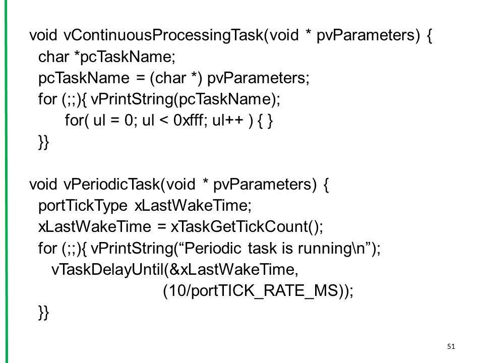 void vContinuousProcessingTask(void * pvParameters) { char *pcTaskName; pcTaskName = (char *) pvParameters; for (;;){ vPrintString(pcTaskName); for( u