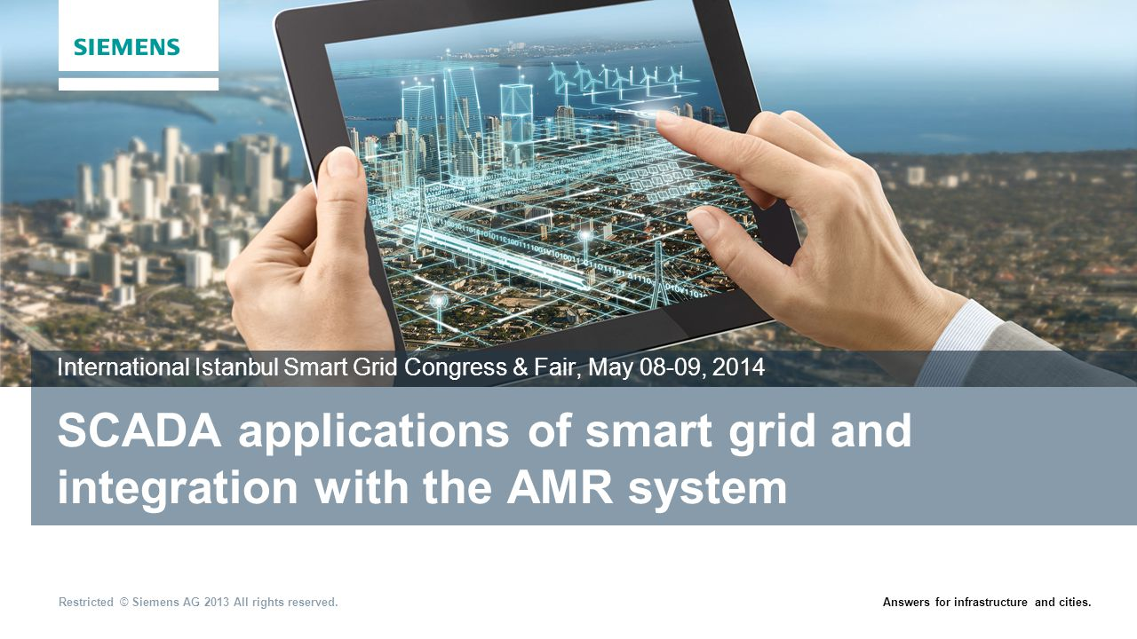 Answers for infrastructure and cities.Restricted © Siemens AG 2013 All rights reserved. SCADA applications of smart grid and integration with the AMR