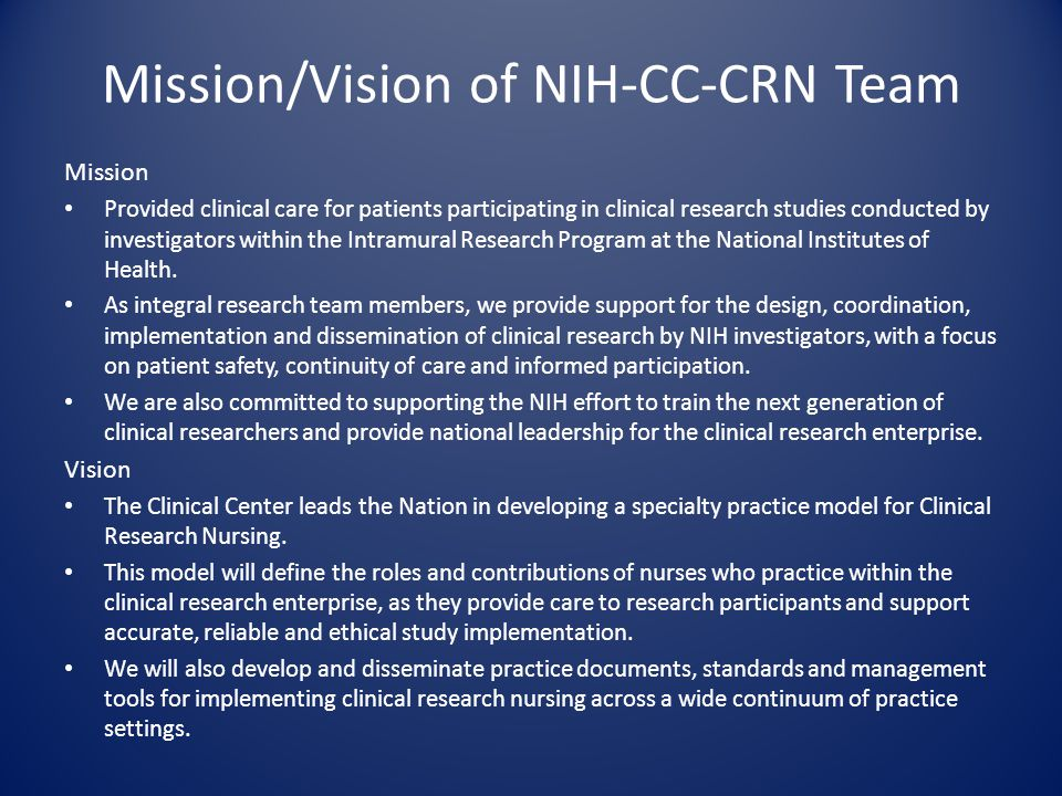 Mission/Vision of NIH-CC-CRN Team Mission Provided clinical care for patients participating in clinical research studies conducted by investigators wi