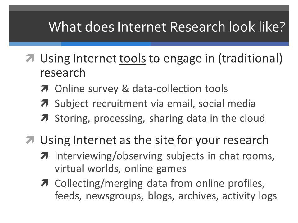 Internet Tools to Engage in Research  Online survey & data-collection tools  SurveyMonkey  Zoomerang  Qualtrics  Facebook apps  Typically used in the wild , sometimes institutionally-bound
