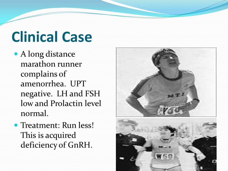 Clinical Case A long distance marathon runner complains of amenorrhea.