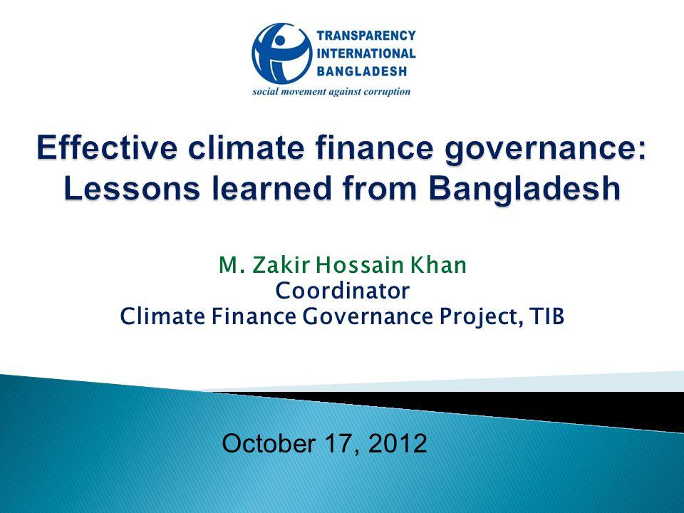 M. Zakir Hossain Khan Coordinator Climate Finance Governance Project, TIB October 17, 2012