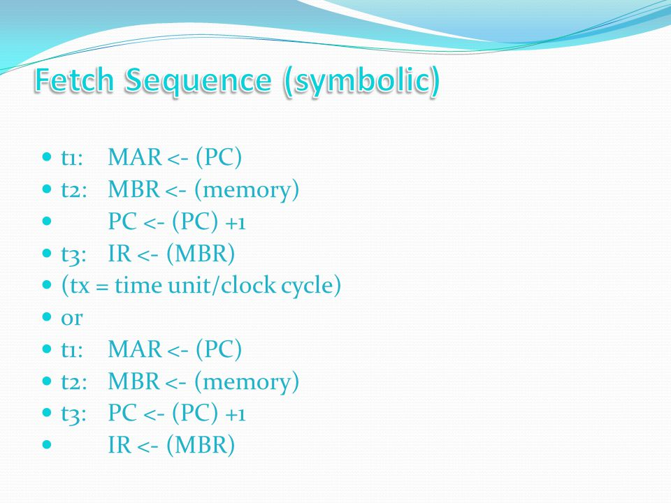 Proper sequence must be followed - MAR <- (PC) must precede MBR <- (memory) because the memory read operation makes use of the address in the MAR Conflicts must be avoided - Must not read & write same register at same time - MBR <- (memory) & IR <- (MBR) must not be in same cycle Also: PC <- (PC) +1 involves addition - Use ALU - May need additional micro-operations