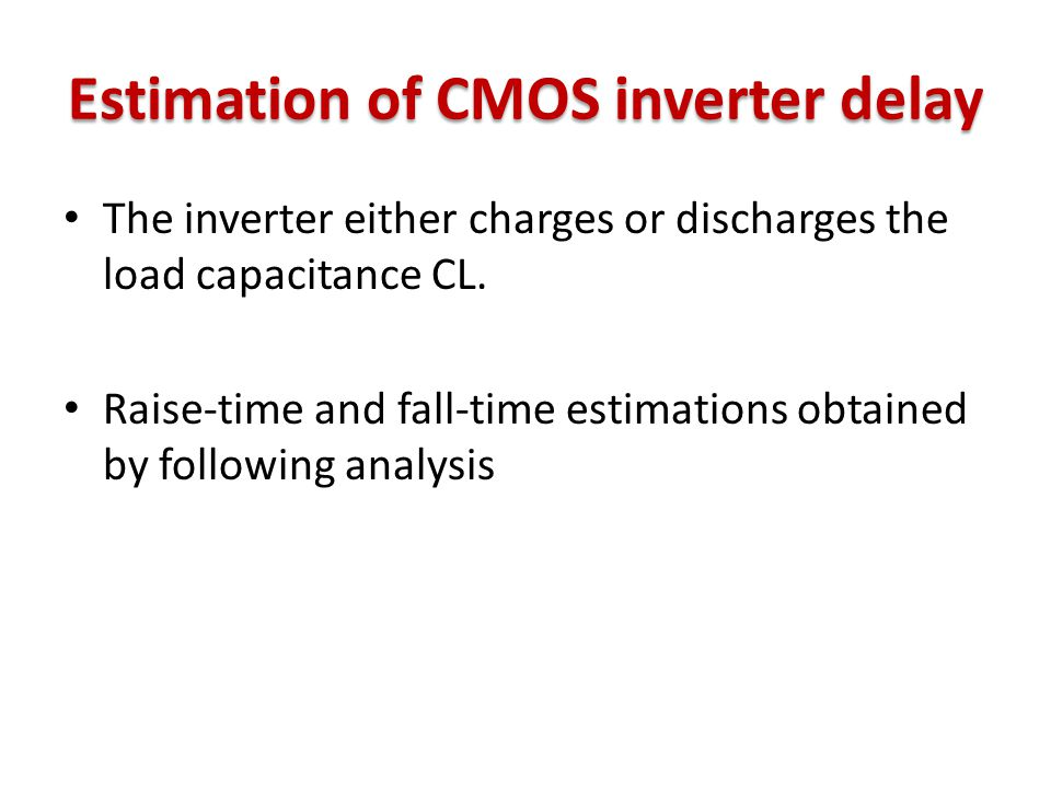 Estimation of CMOS inverter delay The inverter either charges or discharges the load capacitance CL.