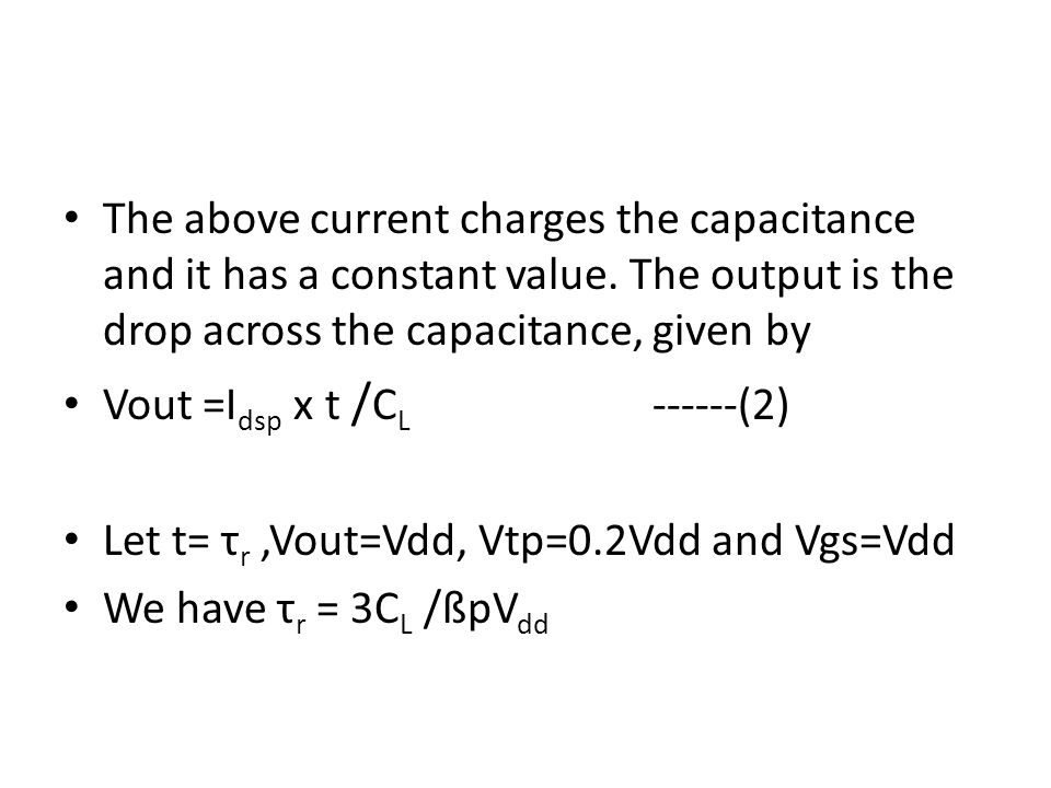 The above current charges the capacitance and it has a constant value. The output is the drop across the capacitance, given by Vout =I dsp x t / C L -