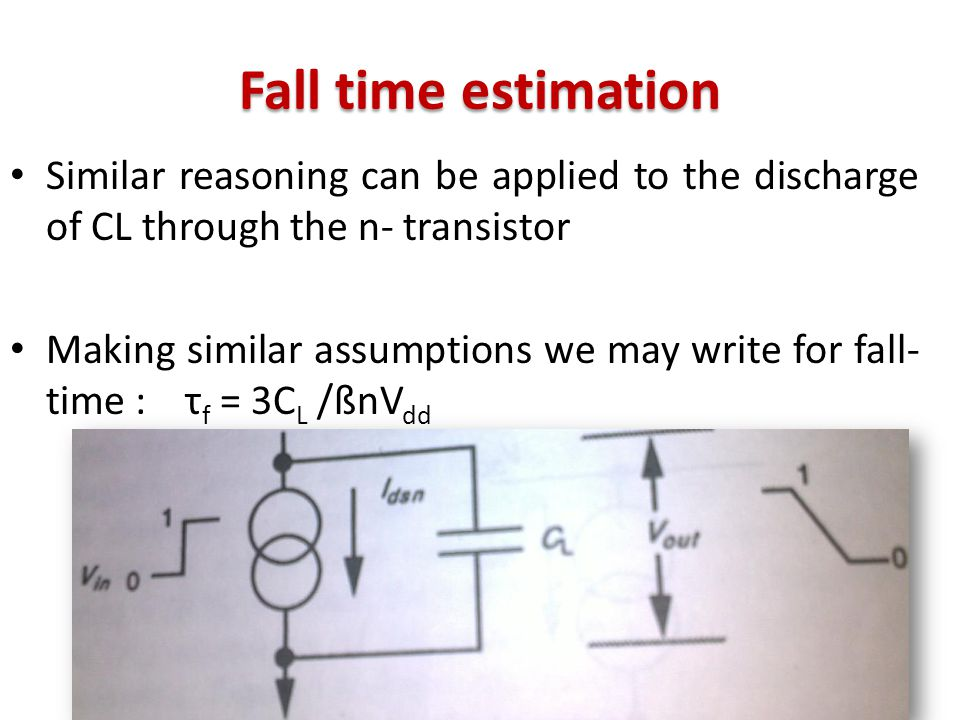 Fall time estimation Similar reasoning can be applied to the discharge of CL through the n- transistor Making similar assumptions we may write for fal