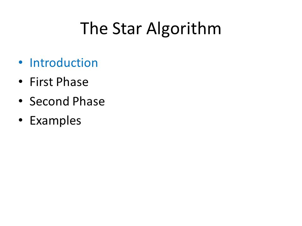 The Star Algorithm Introduction First Phase Second Phase Examples