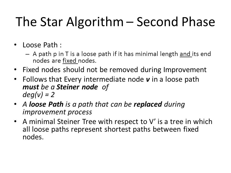 The Star Algorithm – Second Phase Loose Path : – A path p in T is a loose path if it has minimal length and its end nodes are fixed nodes. Fixed nodes