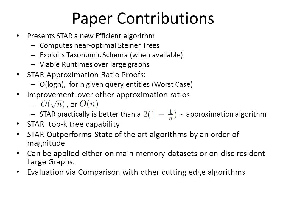 Paper Contributions Presents STAR a new Efficient algorithm – Computes near-optimal Steiner Trees – Exploits Taxonomic Schema (when available) – Viabl