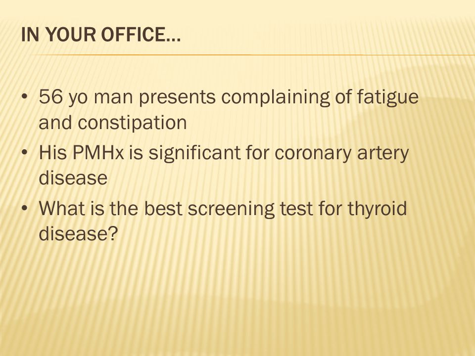 PEARLS TSH best screening test No need to order Tg or ultrasound in patients with hypothyroidism Always review how patients are taking LT4 pills Aim for TSH 1-2 If still symptomatic, consider T3 addition Sensitivity to TSH changes and how much TSH changes in response to dose changes are somewhat variable Refer if: - Pregnancy - Worried about co-morbidities - TSH is not responding as expected - Patients still fatigued even at goal TSH and other causes of fatigue ruled out