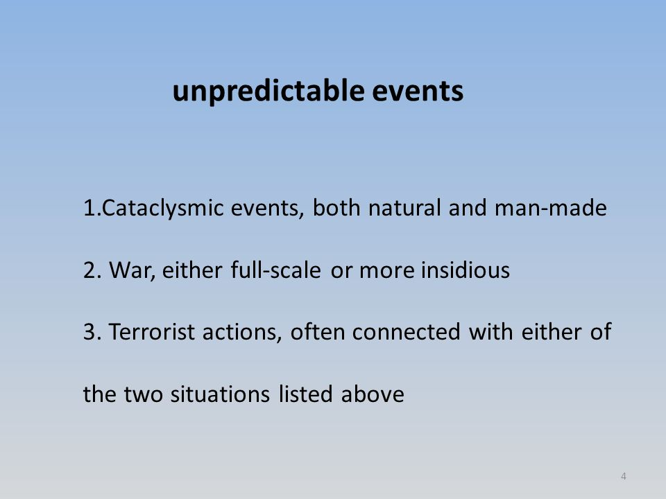 1.Cataclysmic events, both natural and man-made 2.