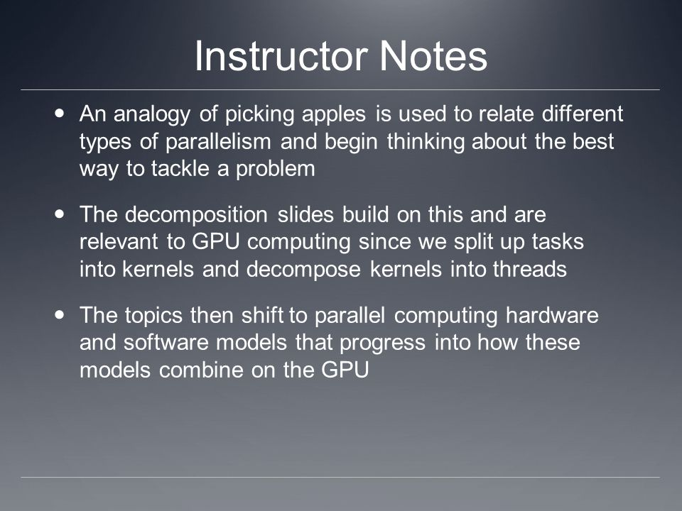Instructor Notes An analogy of picking apples is used to relate different types of parallelism and begin thinking about the best way to tackle a probl