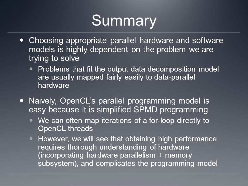 Summary Choosing appropriate parallel hardware and software models is highly dependent on the problem we are trying to solve Problems that fit the out