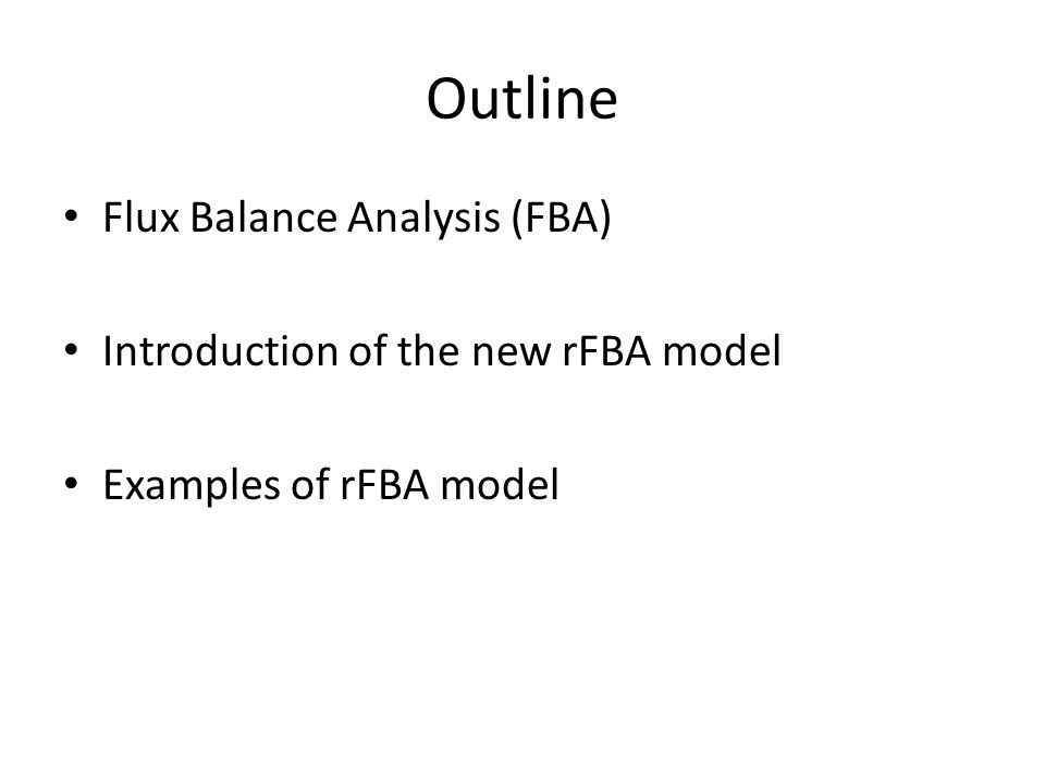 Outline Flux Balance Analysis (FBA) Introduction of the new rFBA model Examples of rFBA model