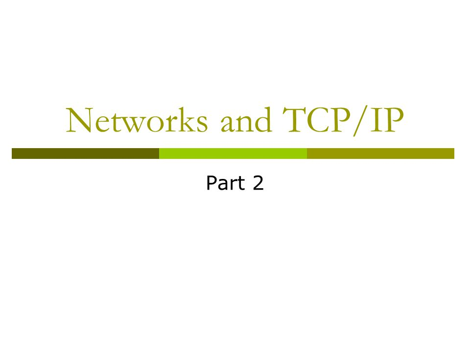 Networks and TCP/IP Part 2