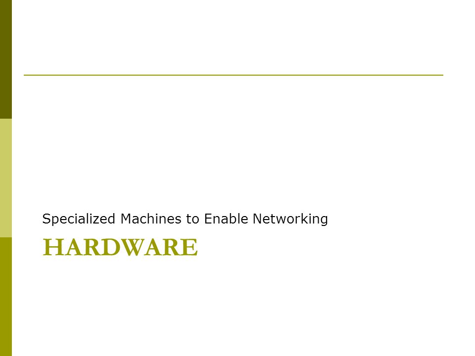 HARDWARE Specialized Machines to Enable Networking