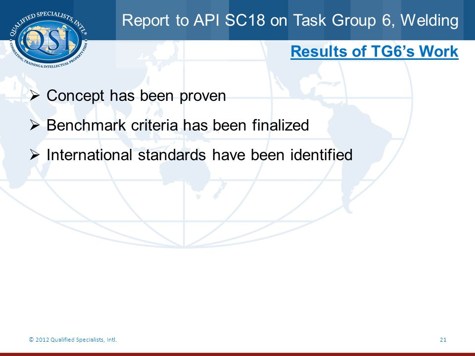 Report to API SC18 on Task Group 6, Welding © 2012 Qualified Specialists, Intl.21 Results of TG6's Work  Concept has been proven  Benchmark criteria