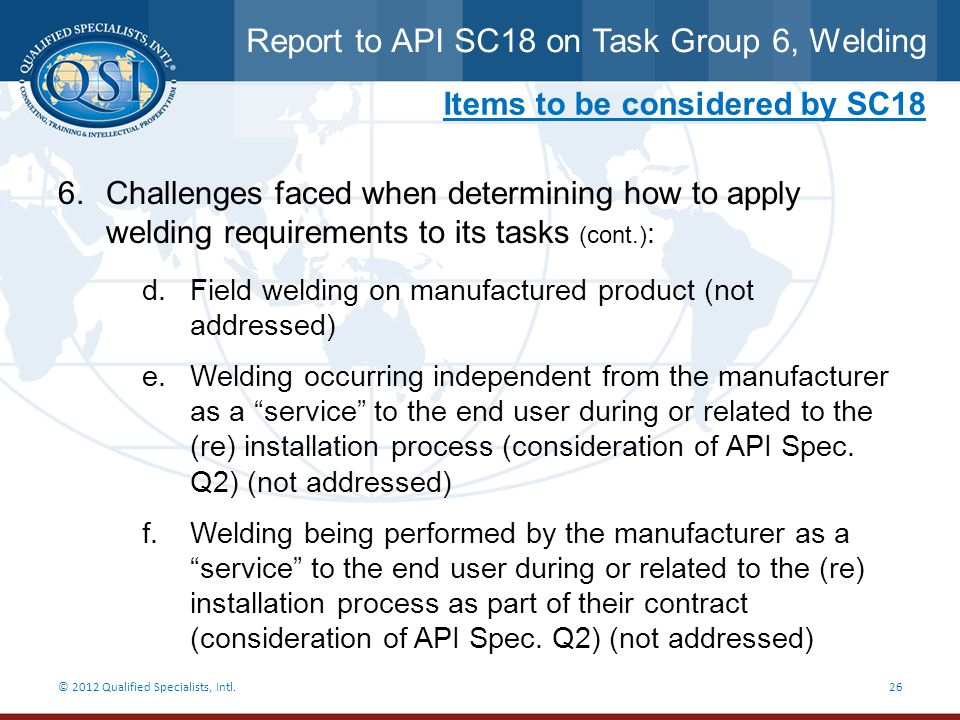 Report to API SC18 on Task Group 6, Welding © 2012 Qualified Specialists, Intl.26 Items to be considered by SC18 6.Challenges faced when determining h