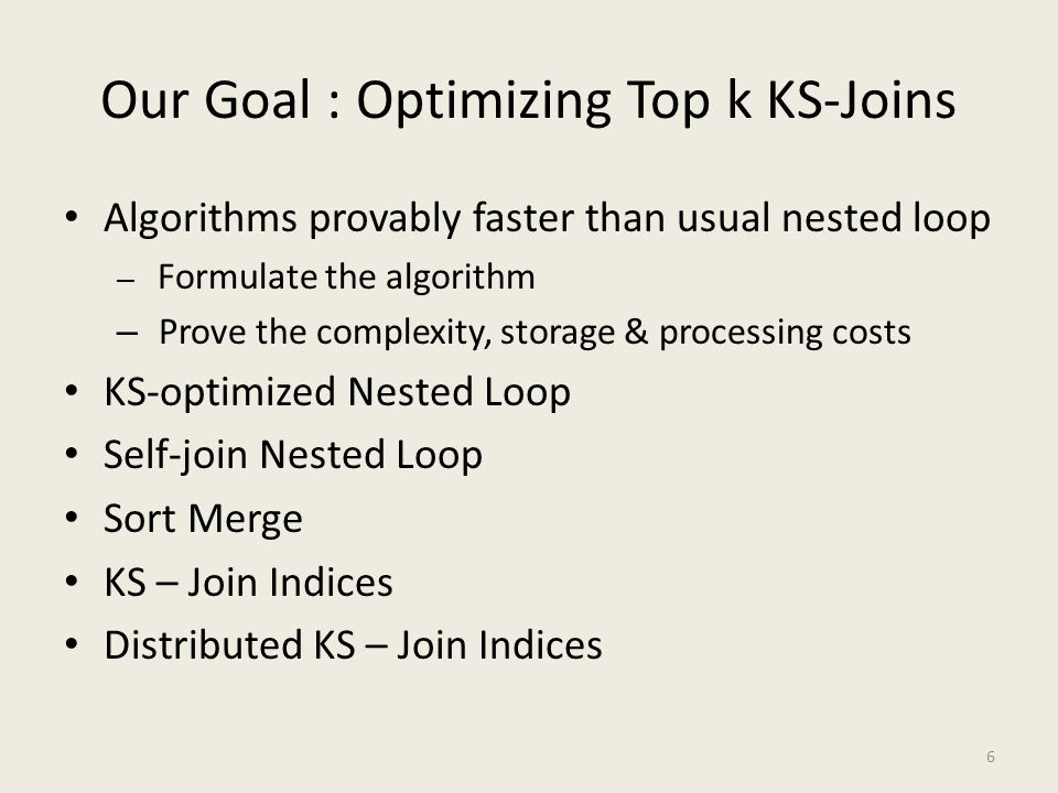 Our Goal : Optimizing Top k KS-Joins Early Results Only for Top k KS-Joins (TkKS-Joins) Only the formal analysis as yet Many variants of TkKS-Join queries left for future work – See the paper 7