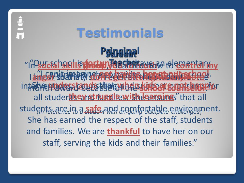 Testimonials Principa Principal Our school is fortunate to have an elementary counselor who provides outstanding interventions, counseling and support programs for all students and families.