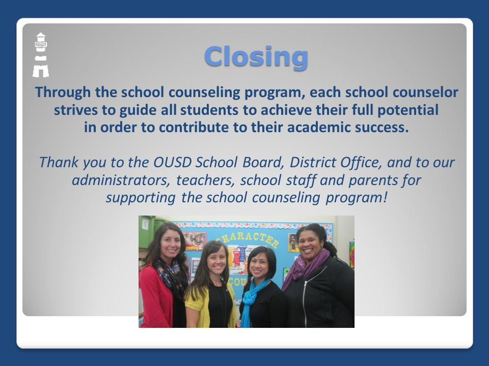 Closing Through the school counseling program, each school counselor strives to guide all students to achieve their full potential in order to contribute to their academic success.