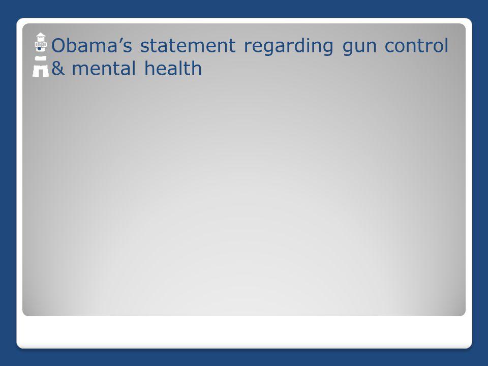 Obama's statement regarding gun control & mental health