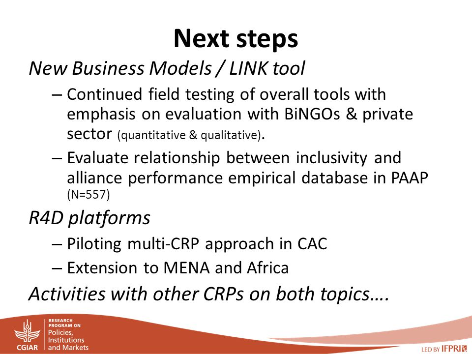 Next steps New Business Models / LINK tool – Continued field testing of overall tools with emphasis on evaluation with BiNGOs & private sector (quantitative & qualitative).
