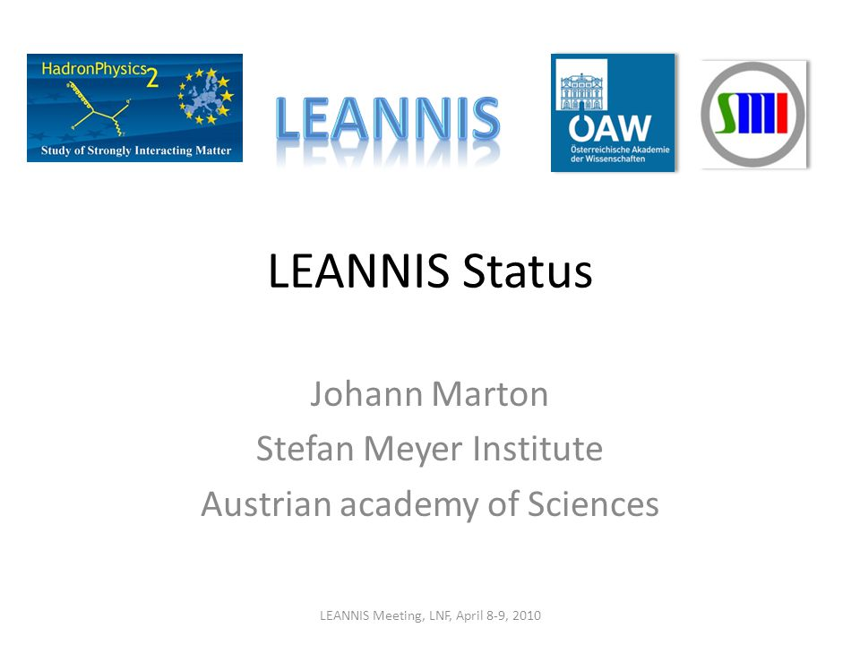 LEANNIS Status Johann Marton Stefan Meyer Institute Austrian academy of Sciences LEANNIS Meeting, LNF, April 8-9, 2010